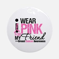 I Wear Pink For My Friend Ornament (Round)