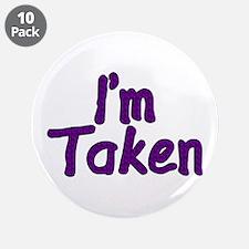 "I'm Taken 3.5"" Button (10 pack)"