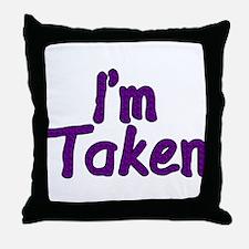I'm Taken Throw Pillow