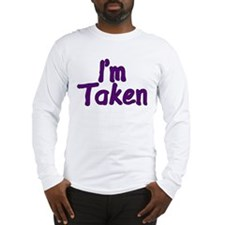I'm Taken Long Sleeve T-Shirt
