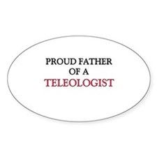 Proud Father Of A TELEOLOGIST Oval Decal