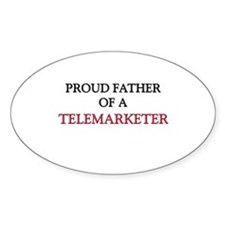 Proud Father Of A TELEMARKETER Oval Sticker
