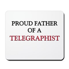 Proud Father Of A TELEGRAPHIST Mousepad