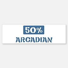 50 Percent Arcadian Bumper Bumper Bumper Sticker