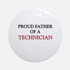 Proud Father Of A TECHNICIAN Ornament (Round)