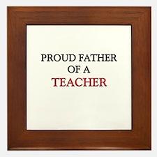 Proud Father Of A TEACHER Framed Tile