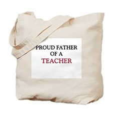 Proud Father Of A TEACHER Tote Bag