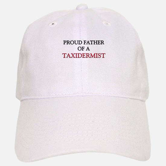 Proud Father Of A TAXIDERMIST Baseball Baseball Cap