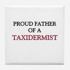 Proud Father Of A TAXIDERMIST Tile Coaster