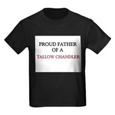 Proud Father Of A TALLOW CHANDLER Kids Dark T-Shir