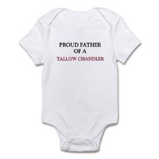 Proud Father Of A TALLOW CHANDLER Infant Bodysuit