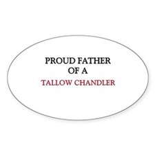 Proud Father Of A TALLOW CHANDLER Oval Sticker