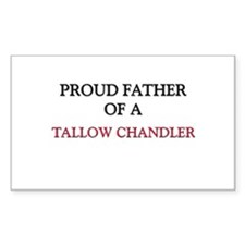 Proud Father Of A TALLOW CHANDLER Sticker (Rectang