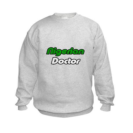 """""""Nigerian Doctor"""" Kids Sweatshirt"""