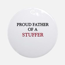 Proud Father Of A STUFFER Ornament (Round)