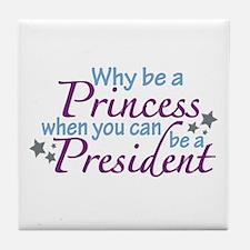 President not Princess Tile Coaster