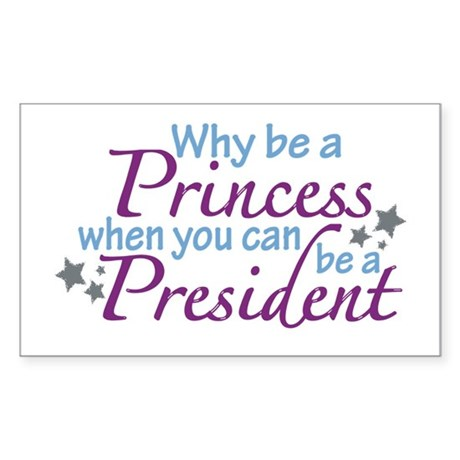 President not Princess Rectangle Sticker