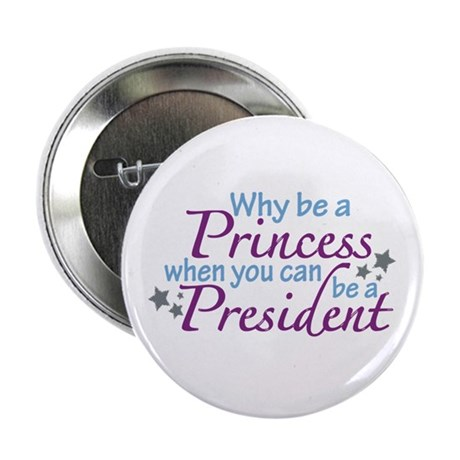 "President not Princess 2.25"" Button (10 pack)"