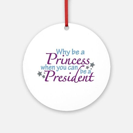 President not Princess Ornament (Round)