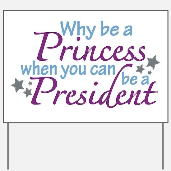 President not Princess Yard Sign