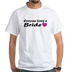 Everyone Loves a Bride White T-Shirt