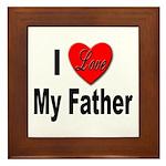 I Love My Father Framed Tile