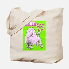 SHUT THE PUP UP! - Tote Bag