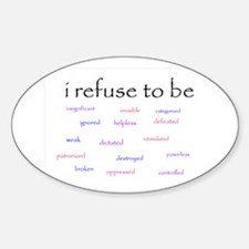 I Refuse to be... Oval Decal