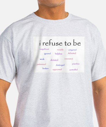 I Refuse to be... T-Shirt
