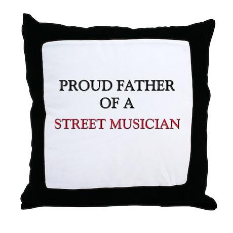 Proud Father Of A STREET MUSICIAN Throw Pillow