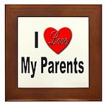 I Love My Parents Framed Tile
