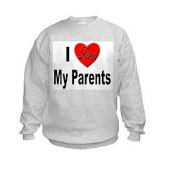 I Love My Parents Sweatshirt