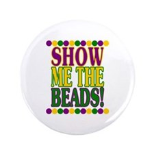 "Show Me the Beads! 3.5"" Button"