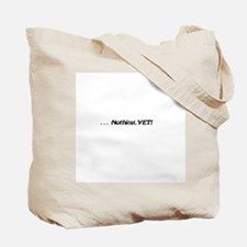 Nothing YET! Tote Bag
