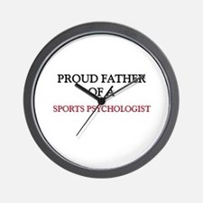 Proud Father Of A SPORTS PSYCHOLOGIST Wall Clock