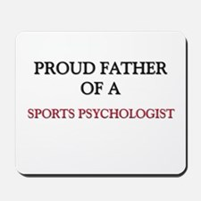 Proud Father Of A SPORTS PSYCHOLOGIST Mousepad