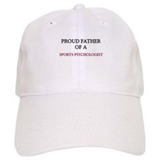 Proud Father Of A SPORTS PSYCHOLOGIST Baseball Cap