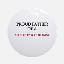 Proud Father Of A SPORTS PSYCHOLOGIST Ornament (Ro