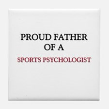 Proud Father Of A SPORTS PSYCHOLOGIST Tile Coaster