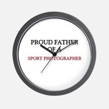 Proud Father Of A SPORT PHOTOGRAPHER Wall Clock