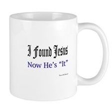 I Found Jesus, Now He's It Mug