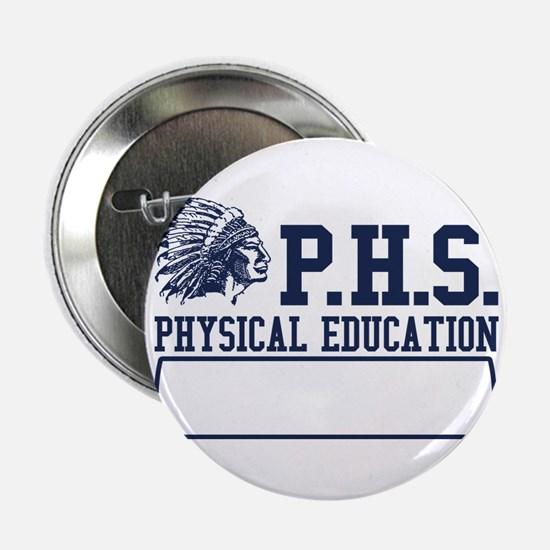 "phs physical education funny 2.25"" Button"