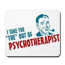 i take the the out of psychotherapist Mousepad