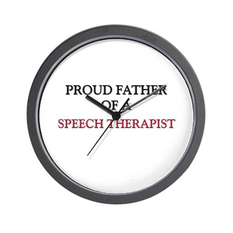 Proud Father Of A SPEECH THERAPIST Wall Clock