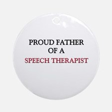 Proud Father Of A SPEECH THERAPIST Ornament (Round