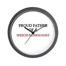Proud Father Of A SPEECH PATHOLOGIST Wall Clock