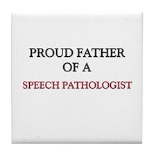 Proud Father Of A SPEECH PATHOLOGIST Tile Coaster