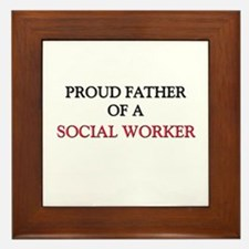 Proud Father Of A SOCIAL WORKER Framed Tile