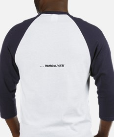 Nothing YET! (on back) Baseball Jersey