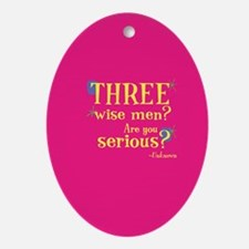 Oval Ornament: Three wise men? Are you serious?